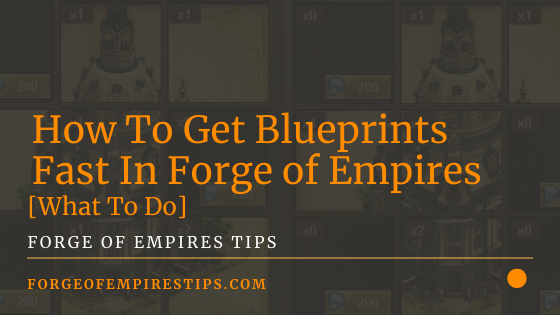 How To Get Blueprints Fast In Forge of Empires [What To Do]