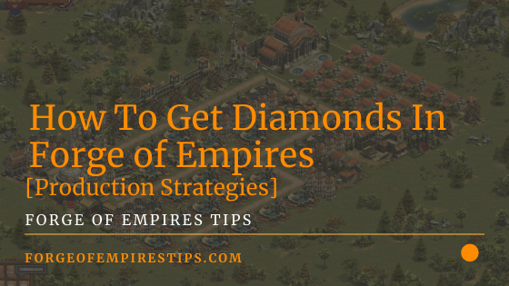 How To Get Diamonds In Forge of Empires [Production Strategies]