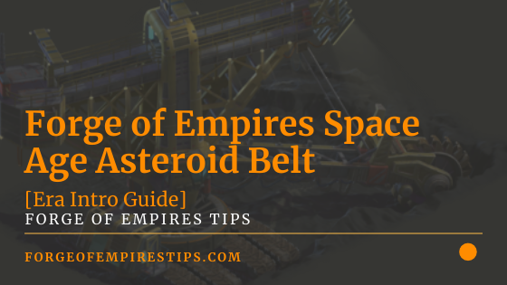 Forge of Empires Space Age Asteroid Belt [Era Intro Guide]