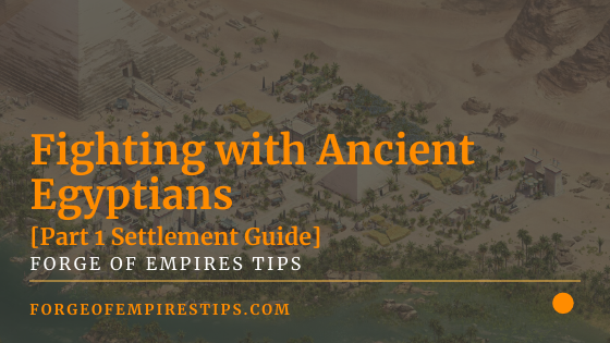 Fighting with Ancient Egyptians [Part 1 Settlement Guide]