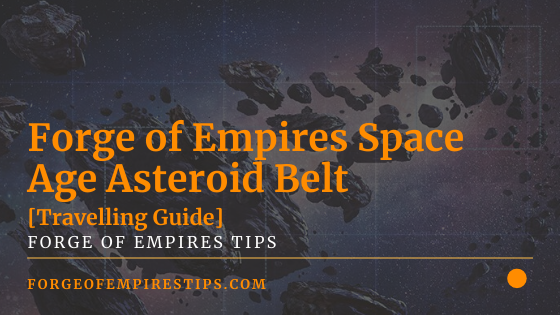 Forge of Empires Space Age Asteroid Belt [Travelling Guide]