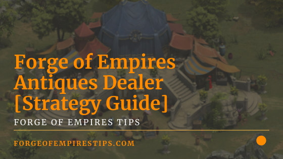 Forge of Empires Antiques Dealer [Strategy Guide]