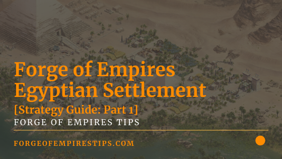 Forge of Empires Egyptian Settlement [Strategy Guide]