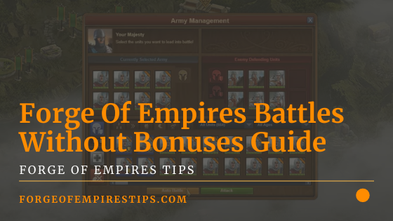 Forge Of Empires Battles Without Bonuses Guide