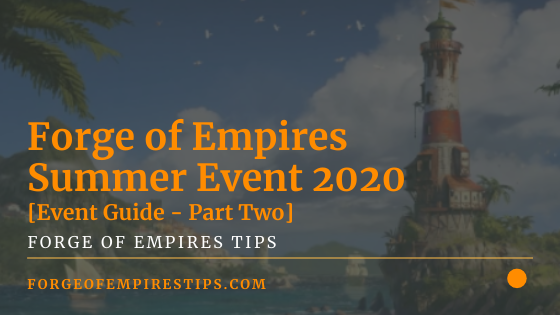 Forge Of Empires Summer Event 2020 [Part 2 Guide]