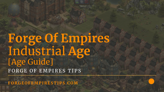 Forge Of Empires Industrial Age [Age Guide]