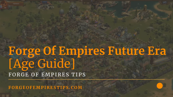 Forge Of Empires Future Era [Age Guide]