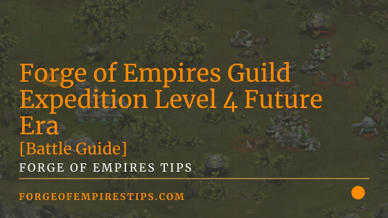 Forge of Empires Guild Expedition Level 4 Future Era [Battle Guide]