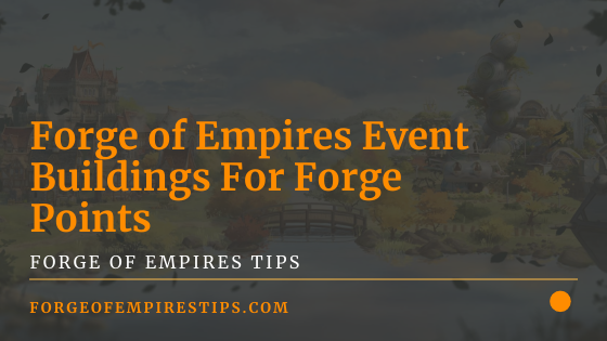 Forge of Empires Event Buildings For Forge Points Guide