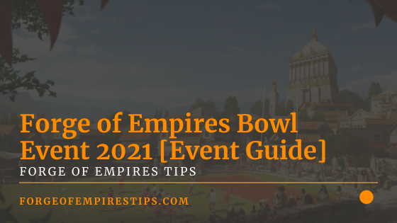 Forge of Empires Bowl Event 2021 [Event Guide]