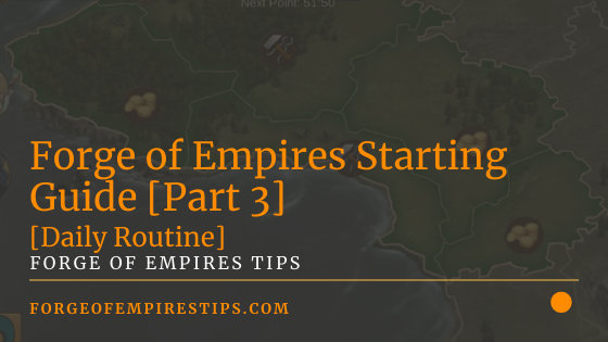 Forge of Empires Starting Guide Part 3 [Daily Routine]