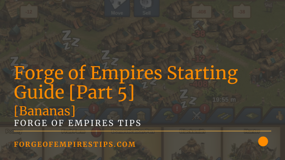 Forge of Empires Starting Guide Part 5 [Bananas]