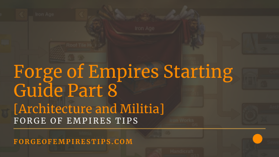 Forge of Empires Starting Guide Part 8 [Architecture and Militia]