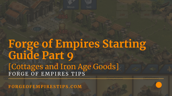 Forge of Empires Starting Guide Part 9 [Cottages and Iron Age Goods]