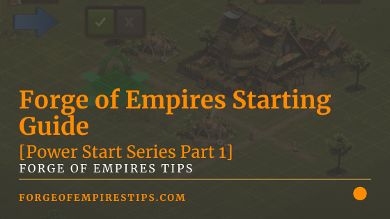 Forge of Empires Starting Guide [Power Start Series Part 1]