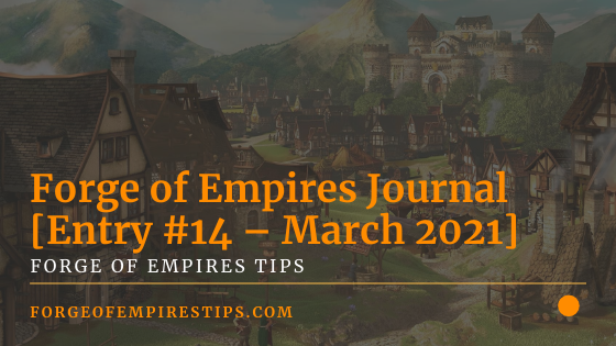 Forge of Empires Journal [Entry #14 – March 2021]