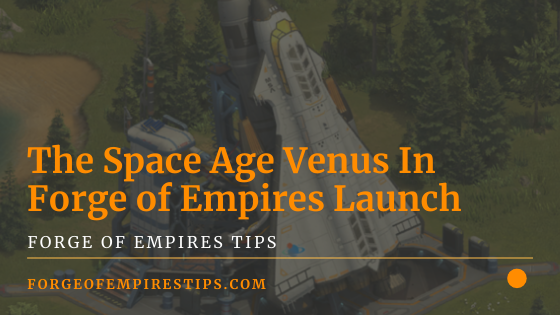 The Space Age Venus In Forge of Empires Launch [Experiences]
