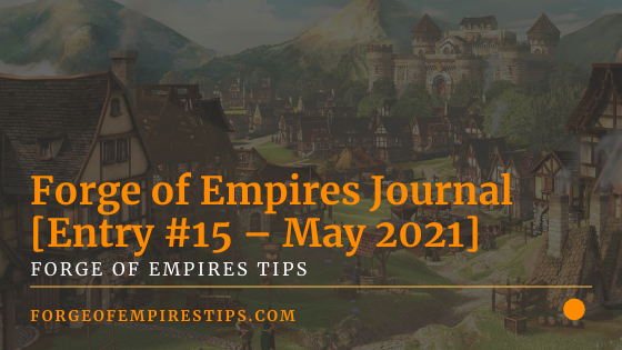 Forge of Empires Journal [Entry #15 – May 2021]