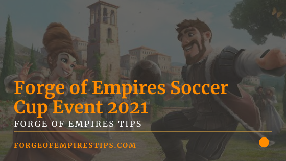 Forge of Empires Soccer Cup Event 2021 [Event Guide]