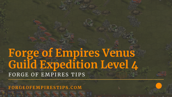 Forge of Empires Venus Guild Expedition Level 4 [Guide]