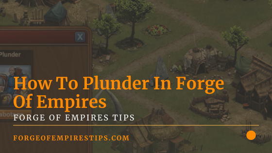 How To Plunder In Forge Of Empires [And Why You Would Want To]