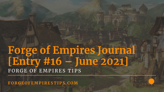 Forge of Empires Journal [Entry #16 – June 2021]