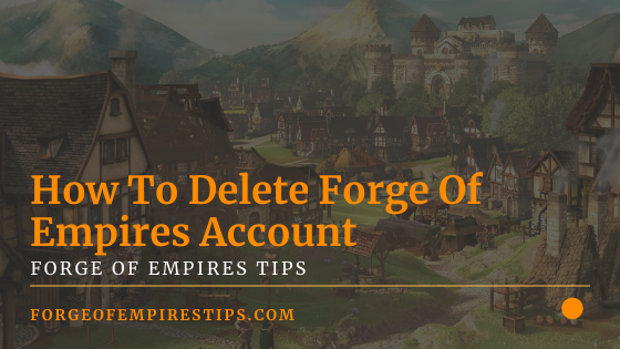 How To Delete Forge Of Empires Account