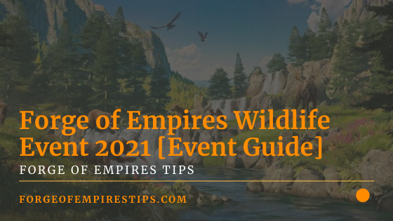 Forge of Empires Wildlife Event 2021 [Event Guide]