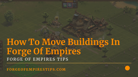 How To Move Buildings In Forge Of Empires