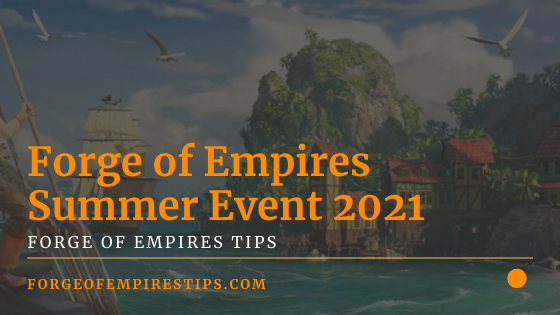 Forge of Empires Summer Event 2021 [Event Guide]